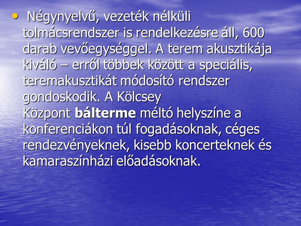 Négynyelvű, vezeték nélküli tolmácsrendszer is rendelkezésre áll, 600 darab vevőegységgel.