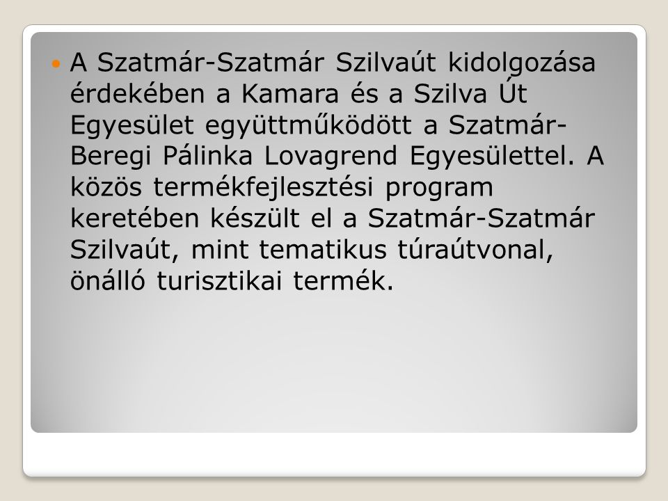 A Szatmár-Szatmár Szilvaút kidolgozása érdekében a Kamara és a Szilva Út Egyesület együttműködött a Szatmár- Beregi Pálinka Lovagrend Egyesülettel.