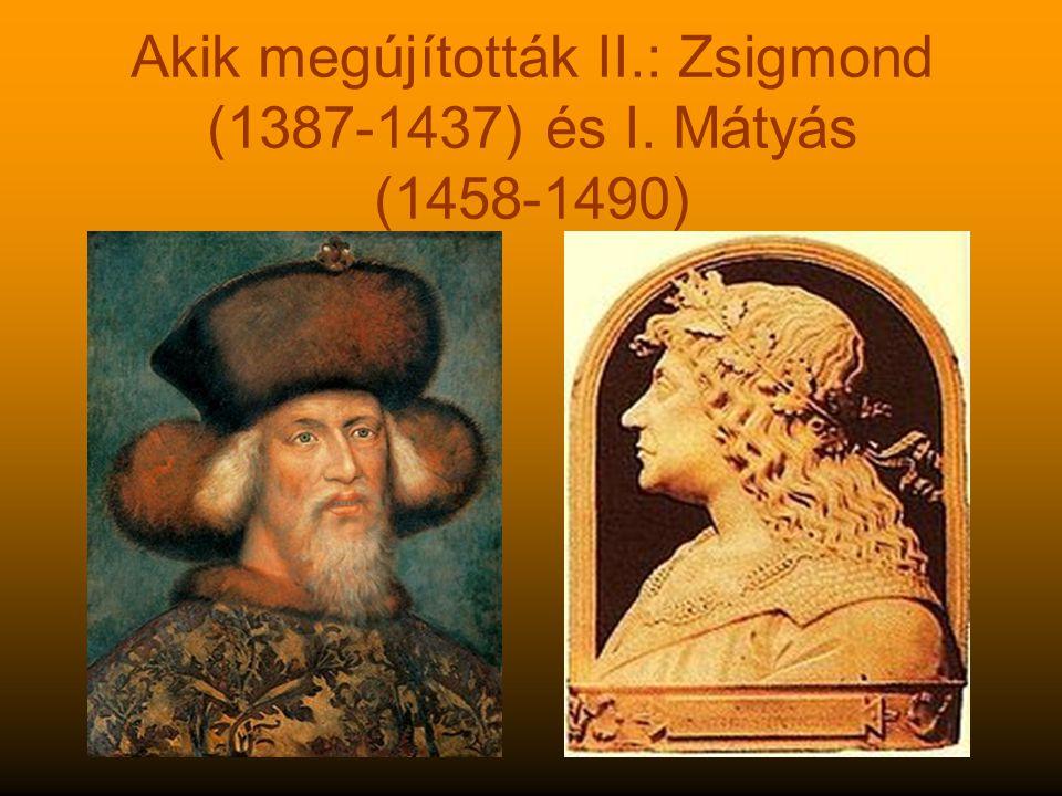 Akik megújították II.: Zsigmond (1387-1437) és I. Mátyás (1458-1490)