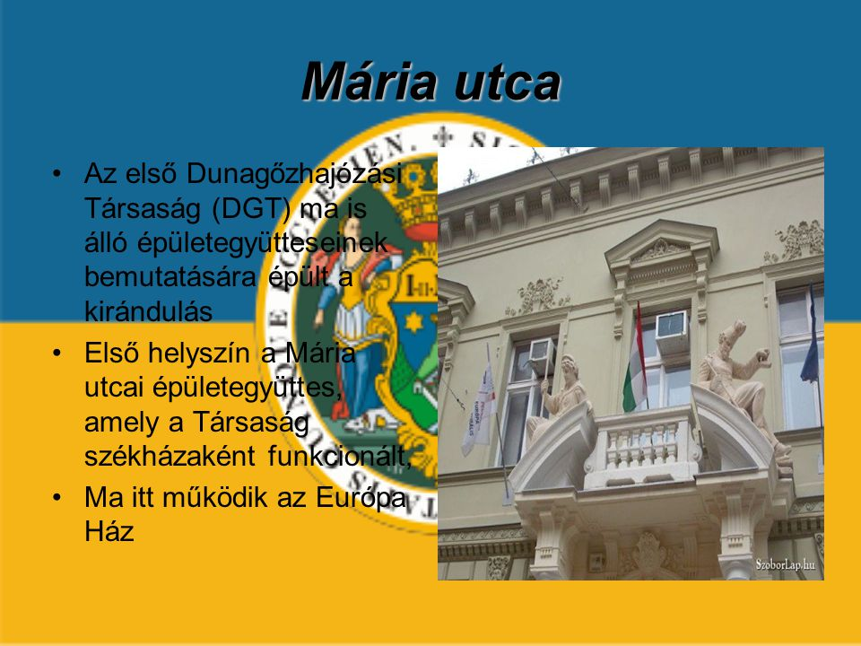 Mária utca Az első Dunagőzhajózási Társaság (DGT) ma is álló épületegyütteseinek bemutatására épült a kirándulás.