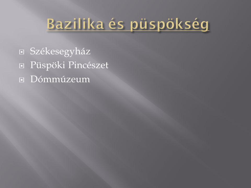 Bazilika és püspökség Székesegyház Püspöki Pincészet Dómmúzeum