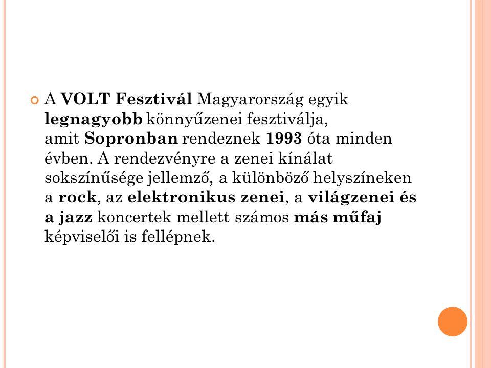 A VOLT Fesztivál Magyarország egyik legnagyobb könnyűzenei fesztiválja, amit Sopronban rendeznek 1993 óta minden évben.