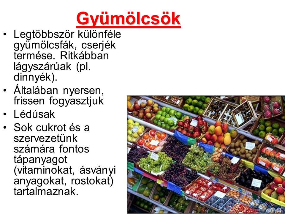 Gyümölcsök Legtöbbször különféle gyümölcsfák, cserjék termése. Ritkábban lágyszárúak (pl. dinnyék).