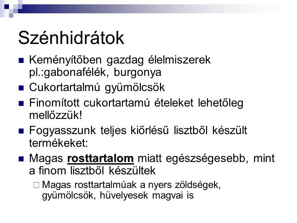 Szénhidrátok Keményítőben gazdag élelmiszerek pl.:gabonafélék, burgonya. Cukortartalmú gyümölcsök.