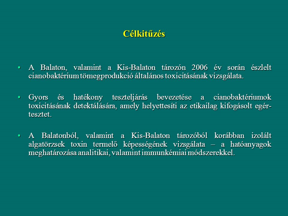 Célkitűzés A Balaton, valamint a Kis-Balaton tározón 2006 év során észlelt cianobaktérium tömegprodukció általános toxicitásának vizsgálata.