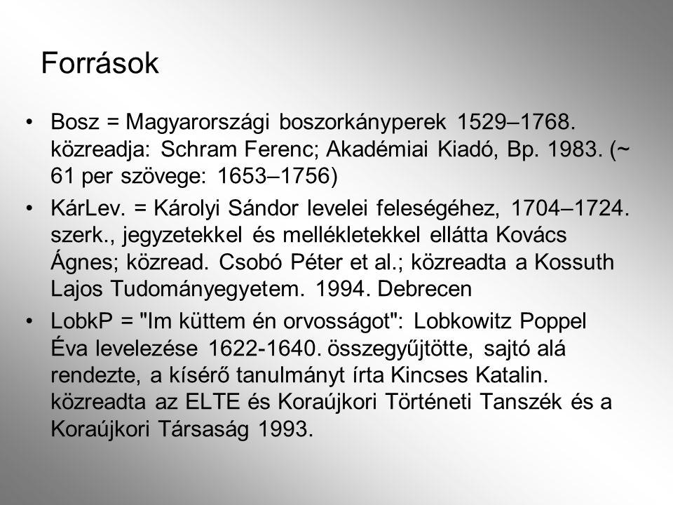 Források Bosz = Magyarországi boszorkányperek 1529–1768. közreadja: Schram Ferenc; Akadémiai Kiadó, Bp. 1983. (~ 61 per szövege: 1653–1756)