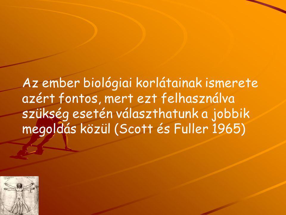 Az ember biológiai korlátainak ismerete azért fontos, mert ezt felhasználva szükség esetén választhatunk a jobbik megoldás közül (Scott és Fuller 1965)