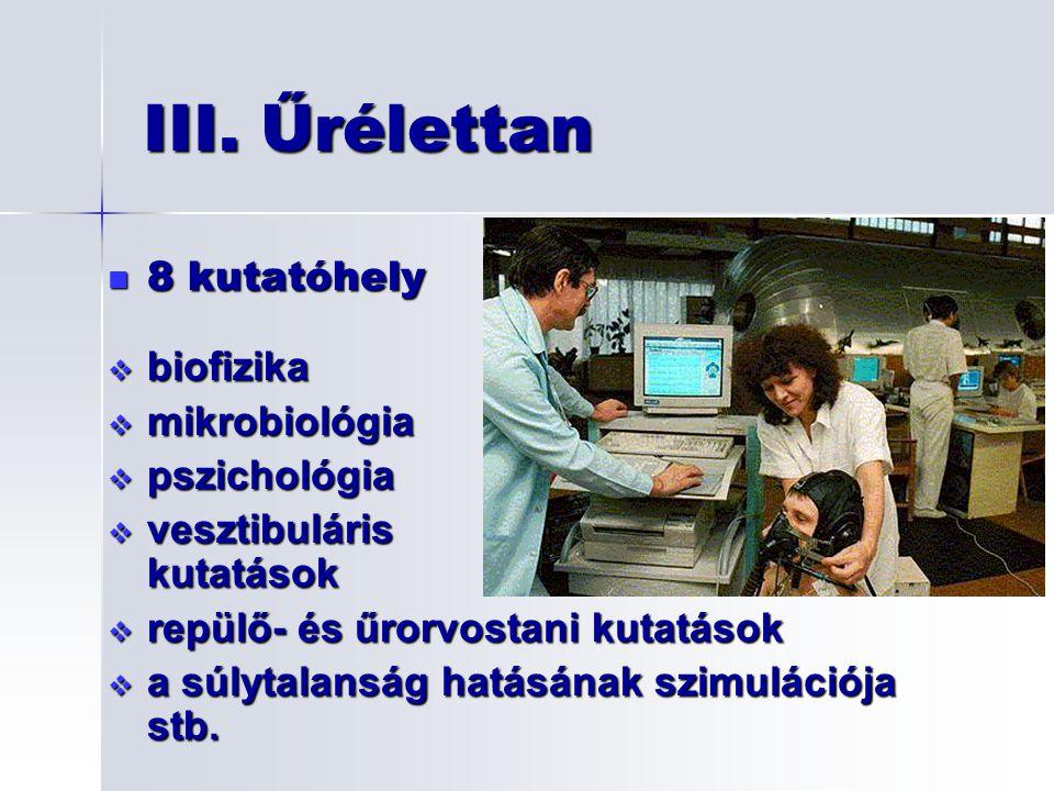 III. Űrélettan 8 kutatóhely biofizika mikrobiológia pszichológia