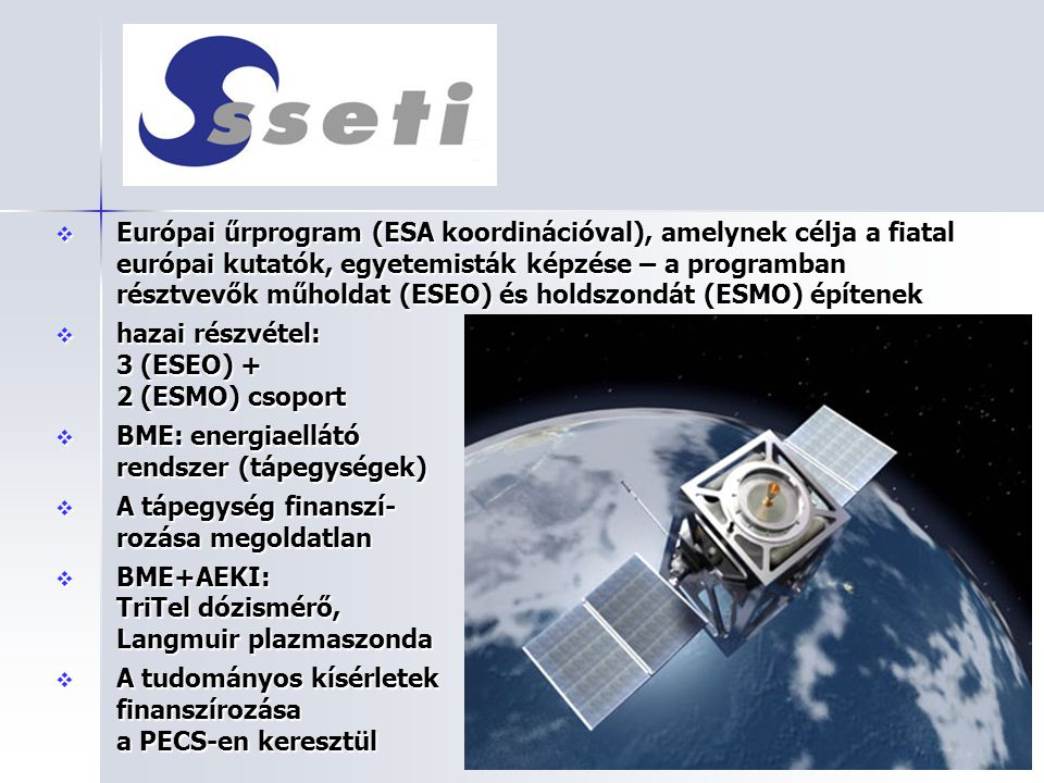 Európai űrprogram (ESA koordinációval), amelynek célja a fiatal európai kutatók, egyetemisták képzése – a programban résztvevők műholdat (ESEO) és holdszondát (ESMO) építenek