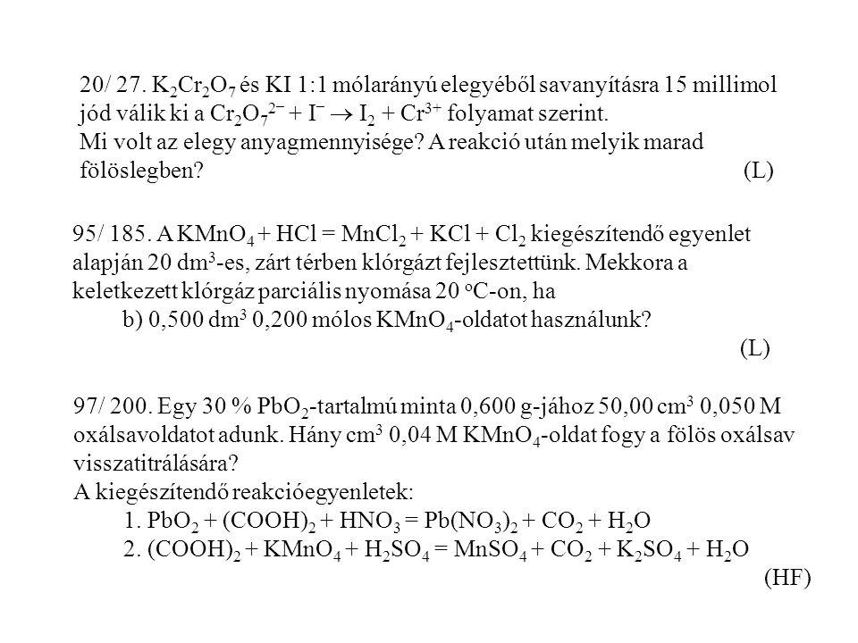 20/ 27. K2Cr2O7 és KI 1:1 mólarányú elegyéből savanyításra 15 millimol jód válik ki a Cr2O72_ + I_  I2 + Cr3+ folyamat szerint.