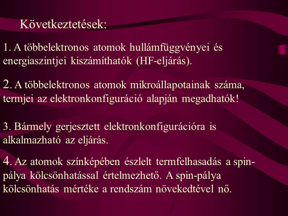 Következtetések: 1. A többelektronos atomok hullámfüggvényei és energiaszintjei kiszámíthatók (HF-eljárás).