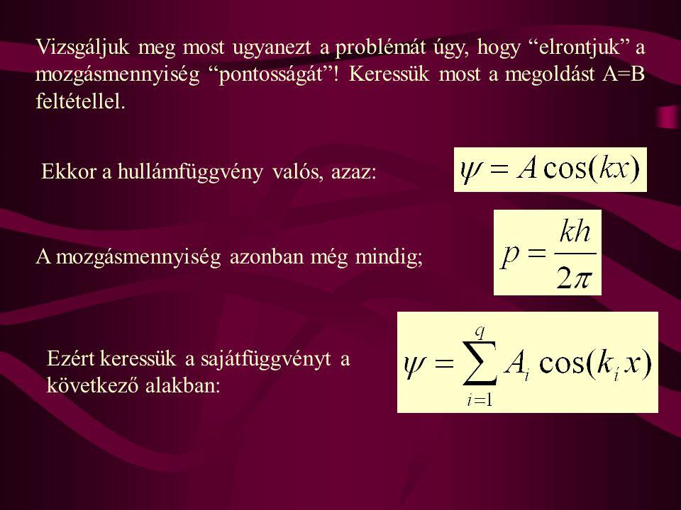 Vizsgáljuk meg most ugyanezt a problémát úgy, hogy elrontjuk a mozgásmennyiség pontosságát ! Keressük most a megoldást A=B feltétellel.