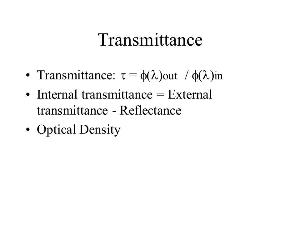 Transmittance Transmittance:  = ()out / ()in