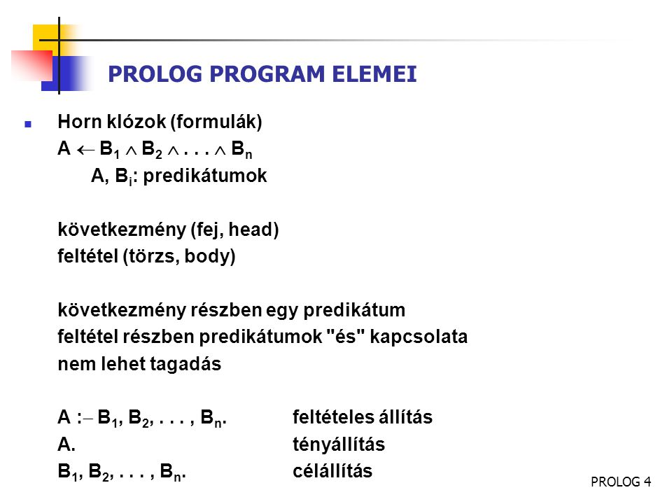PROLOG PROGRAM ELEMEI Horn klózok (formulák) A  B1  B2  . . .  Bn