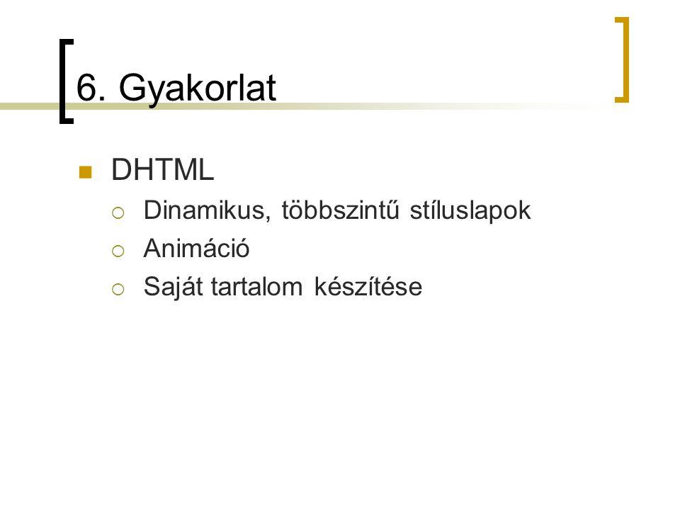 6. Gyakorlat DHTML Dinamikus, többszintű stíluslapok Animáció