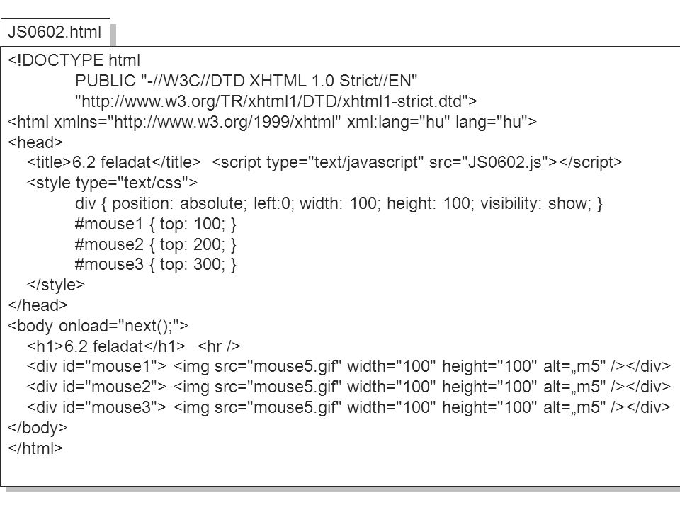 JS0602.html <!DOCTYPE html. PUBLIC -//W3C//DTD XHTML 1.0 Strict//EN http://www.w3.org/TR/xhtml1/DTD/xhtml1-strict.dtd >