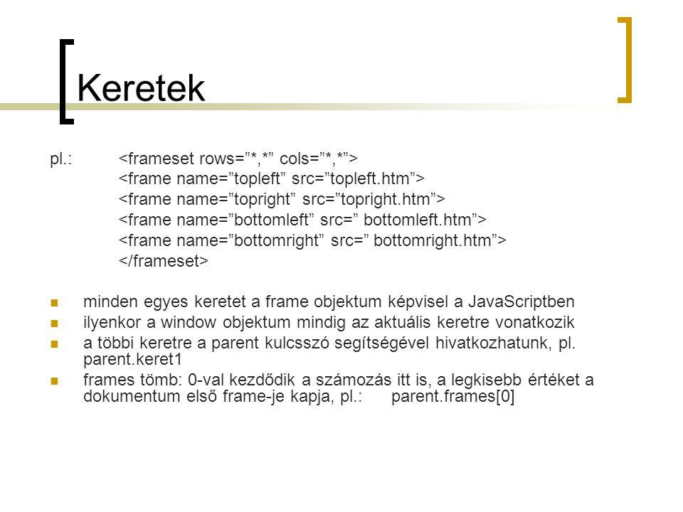 Keretek pl.: <frameset rows= *,* cols= *,* >