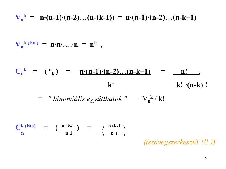 Vnk = n·(n-1)·(n-2)…(n-(k-1)) = n·(n-1)·(n-2)…(n-k+1)