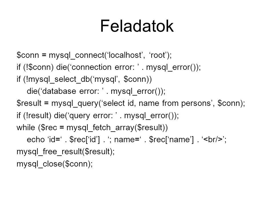 Feladatok $conn = mysql_connect('localhost', 'root');