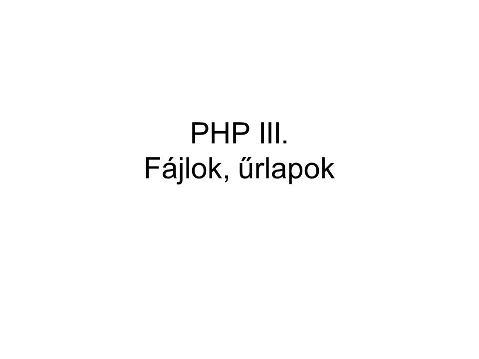 PHP III. Fájlok, űrlapok