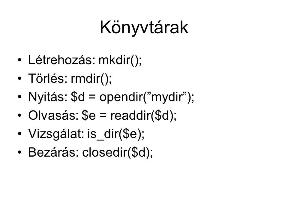 Könyvtárak Létrehozás: mkdir(); Törlés: rmdir();