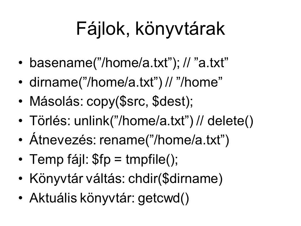 Fájlok, könyvtárak basename( /home/a.txt ); // a.txt