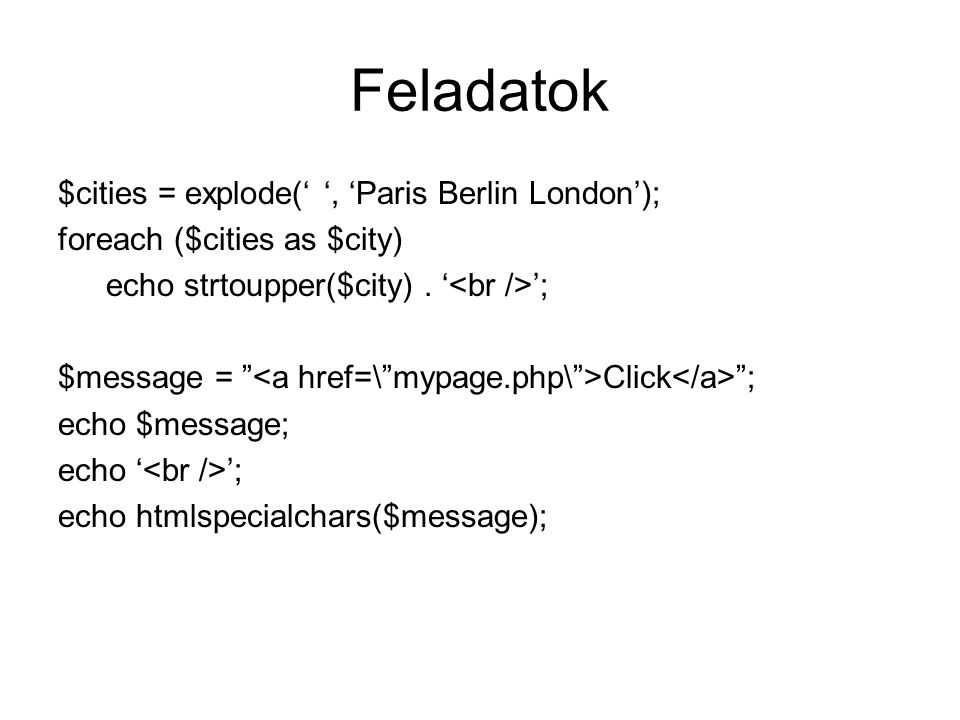 Feladatok $cities = explode(' ', 'Paris Berlin London');