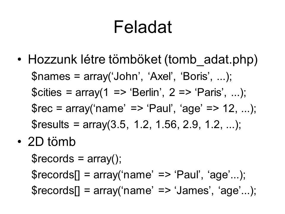 Feladat Hozzunk létre tömböket (tomb_adat.php) 2D tömb