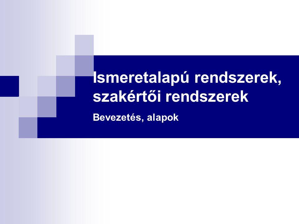 Ismeretalapú rendszerek, szakértői rendszerek Bevezetés, alapok