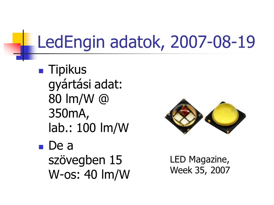 LedEngin adatok, 2007-08-19 Tipikus gyártási adat: 80 lm/W @ 350mA, lab.: 100 lm/W. De a szövegben 15 W-os: 40 lm/W.