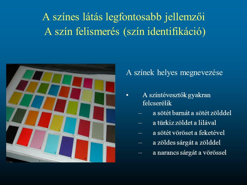 A színes látás legfontosabb jellemzői A szín felismerés (szín identifikáció)