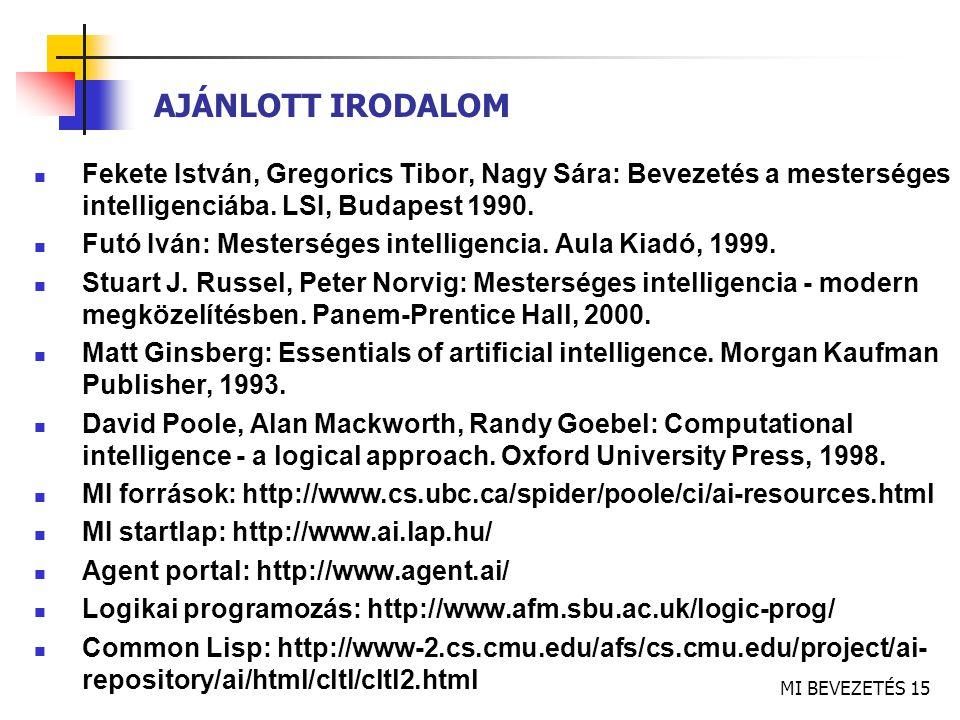 AJÁNLOTT IRODALOM Fekete István, Gregorics Tibor, Nagy Sára: Bevezetés a mesterséges intelligenciába. LSI, Budapest 1990.
