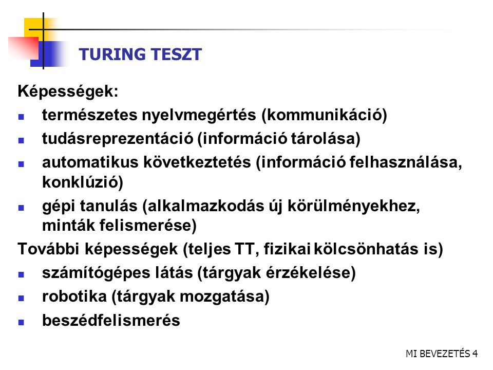 TURING TESZT Képességek: természetes nyelvmegértés (kommunikáció) tudásreprezentáció (információ tárolása)