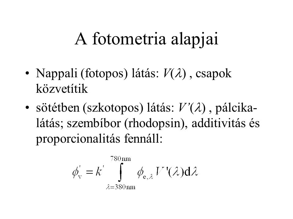 A fotometria alapjai Nappali (fotopos) látás: V() , csapok közvetítik