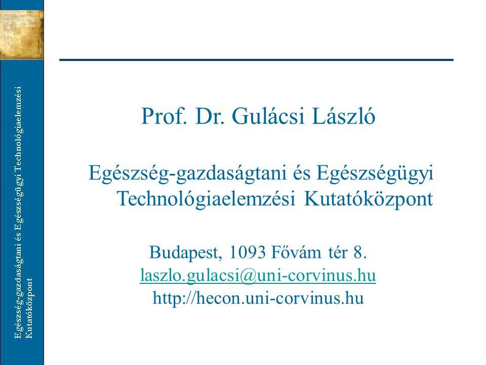 Prof. Dr. Gulácsi László Egészség-gazdaságtani és Egészségügyi Technológiaelemzési Kutatóközpont. Budapest, 1093 Fővám tér 8.