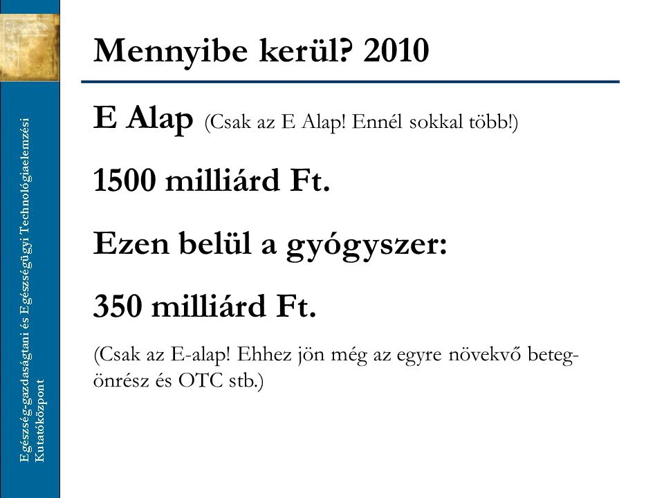 Mennyibe kerül 2010 E Alap (Csak az E Alap! Ennél sokkal több!)