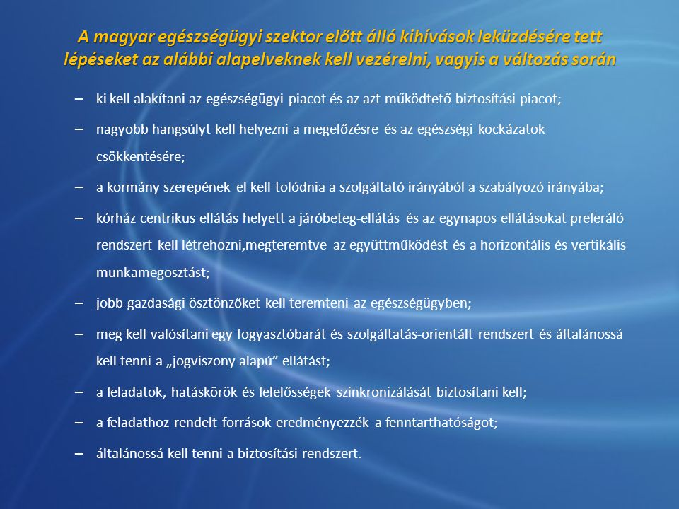 A magyar egészségügyi szektor előtt álló kihívások leküzdésére tett lépéseket az alábbi alapelveknek kell vezérelni, vagyis a változás során