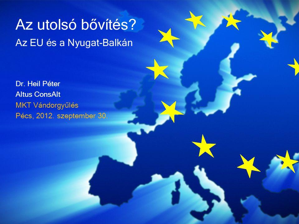Az utolsó bővítés Az EU és a Nyugat-Balkán Dr. Heil Péter