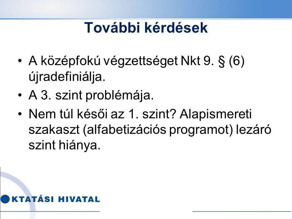 További kérdések A középfokú végzettséget Nkt 9. § (6) újradefiniálja.