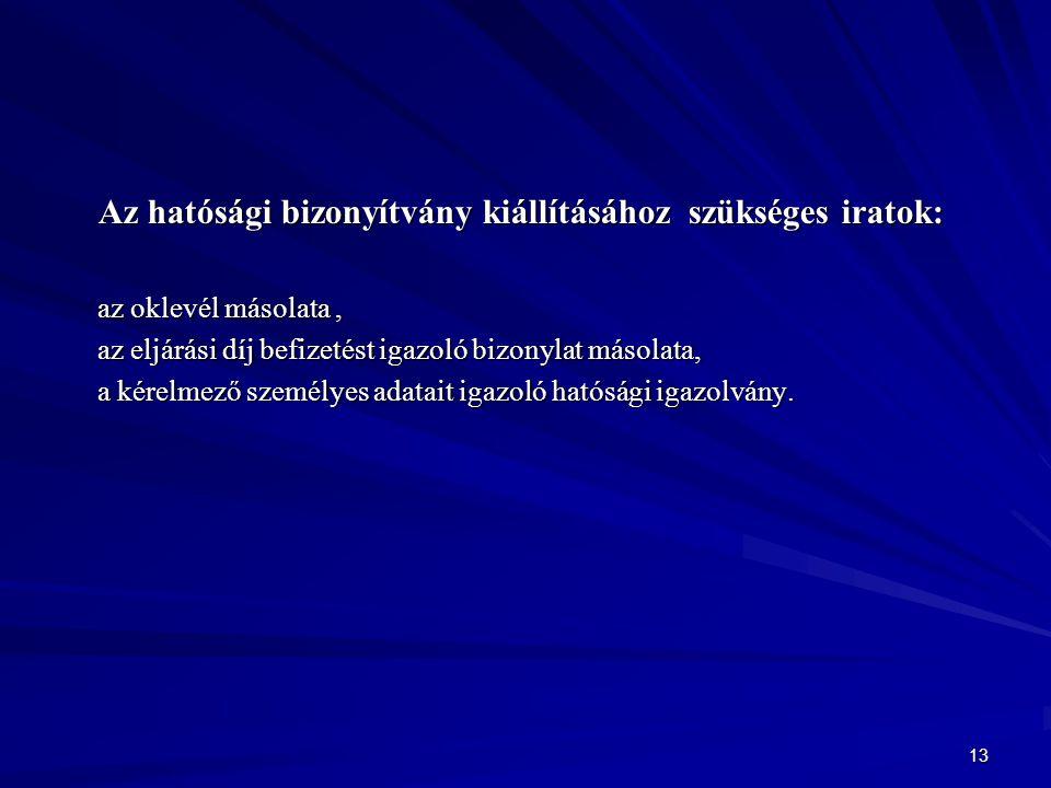 Az hatósági bizonyítvány kiállításához szükséges iratok: