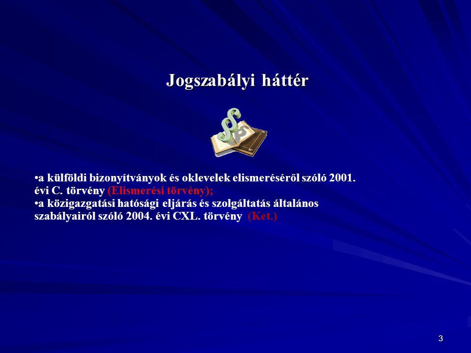 Jogszabályi háttér a külföldi bizonyítványok és oklevelek elismeréséről szóló 2001. évi C. törvény (Elismerési törvény);