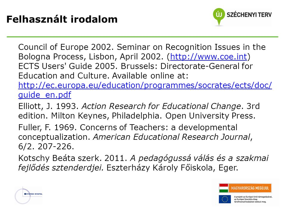 Felhasznált irodalom Council of Europe 2002. Seminar on Recognition Issues in the Bologna Process, Lisbon, April 2002. (http://www.coe.int)