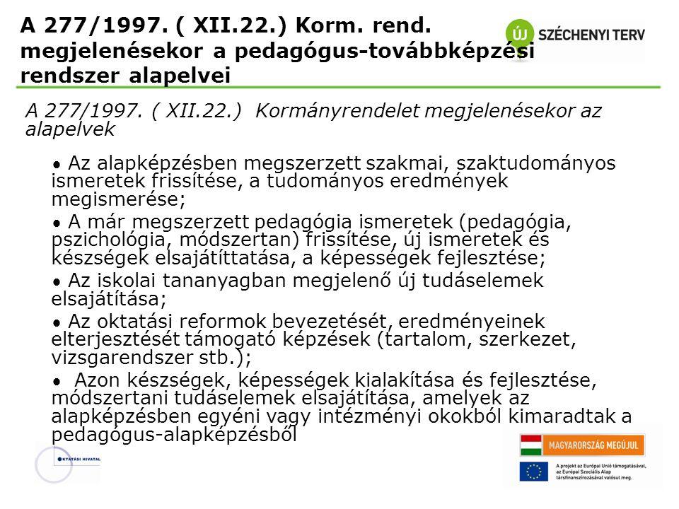 A 277/1997. ( XII.22.) Korm. rend. megjelenésekor a pedagógus-továbbképzési rendszer alapelvei