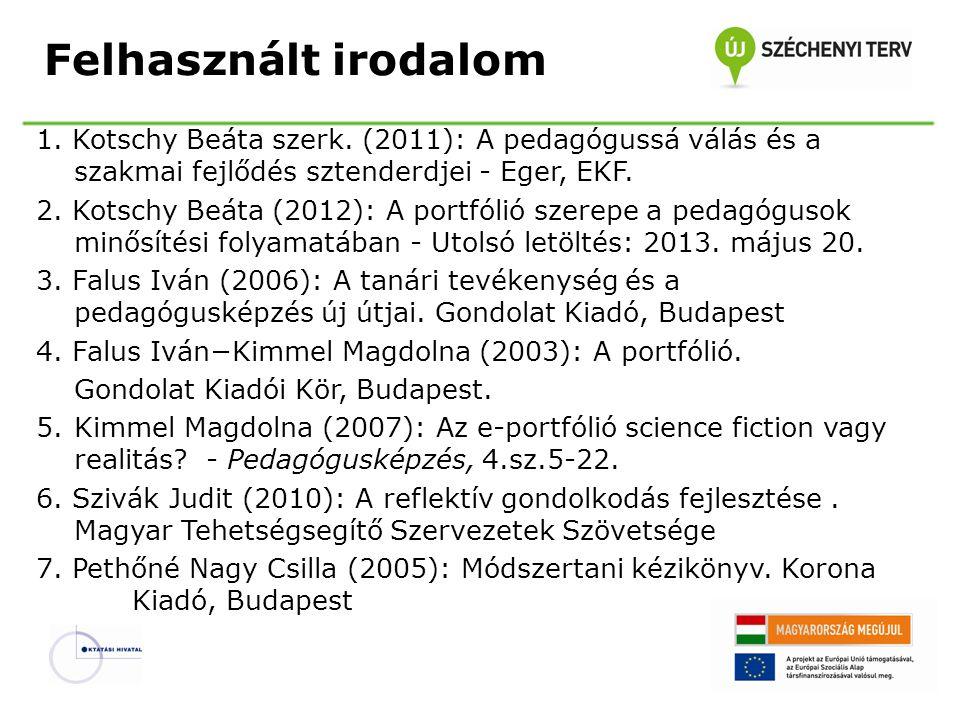 Felhasznált irodalom Kotschy Beáta szerk. (2011): A pedagógussá válás és a szakmai fejlődés sztenderdjei - Eger, EKF.