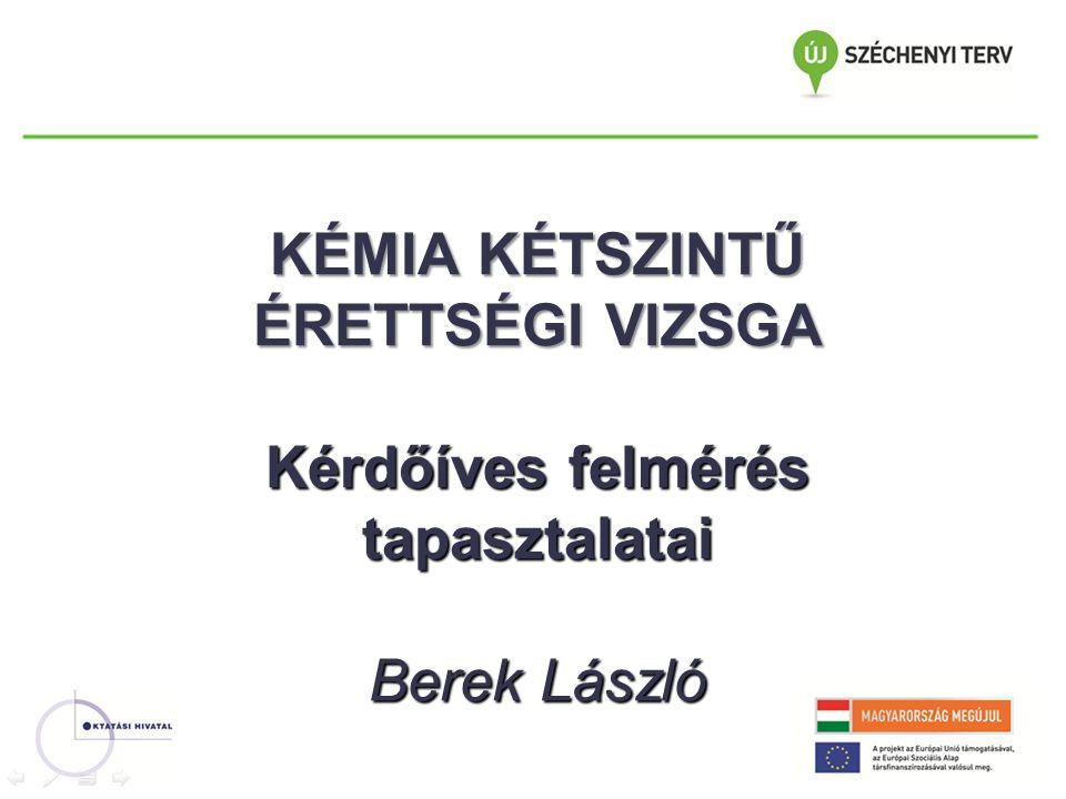 KÉMIA KÉTSZINTŰ ÉRETTSÉGI VIZSGA Kérdőíves felmérés tapasztalatai Berek László