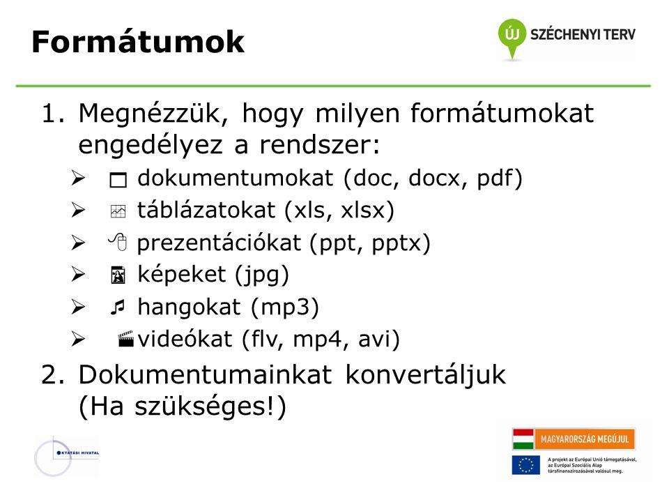 Formátumok Megnézzük, hogy milyen formátumokat engedélyez a rendszer: