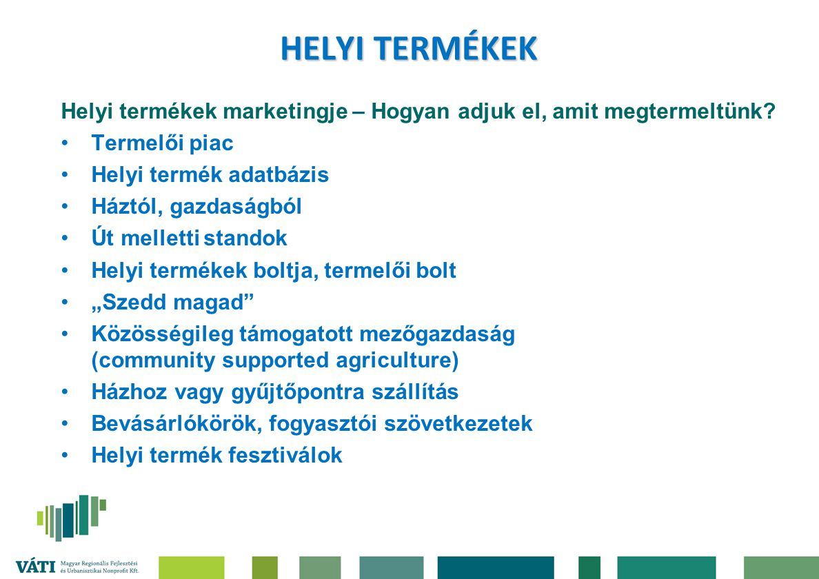 HELYI TERMÉKEK Helyi termékek marketingje – Hogyan adjuk el, amit megtermeltünk Termelői piac. Helyi termék adatbázis.