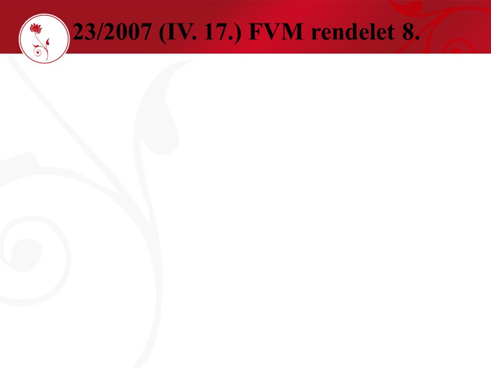 23/2007 (IV. 17.) FVM rendelet 8.