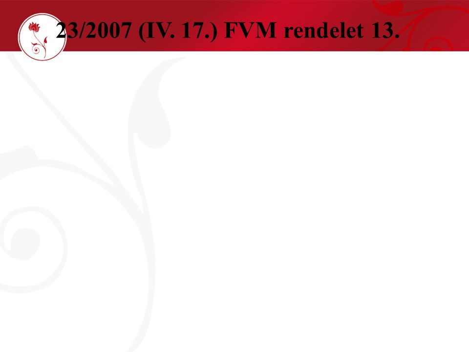 23/2007 (IV. 17.) FVM rendelet 13.