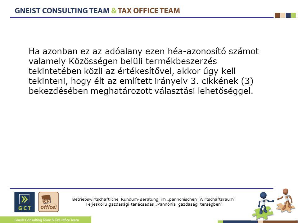 Ha azonban ez az adóalany ezen héa-azonosító számot valamely Közösségen belüli termékbeszerzés tekintetében közli az értékesítővel, akkor úgy kell tekinteni, hogy élt az említett irányelv 3.